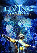 Living Matrix - The Science of Healing, The (2009)