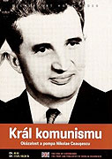 Král komunismu Okázalost a pompa Nikolae Ceauşescu (2002)