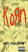 Korn: Who Then Now? (1997)